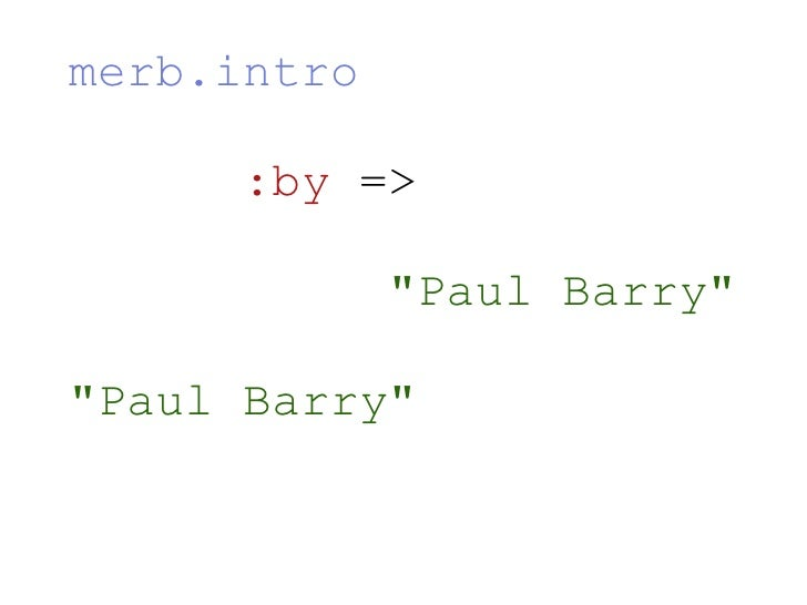 "merb.intro     :by  =>    ""Paul Barry"" ""Paul Barry"""