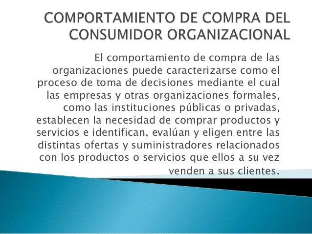 El comportamiento de compra de las    organizaciones puede caracterizarse como elproceso de toma de decisiones mediante el...
