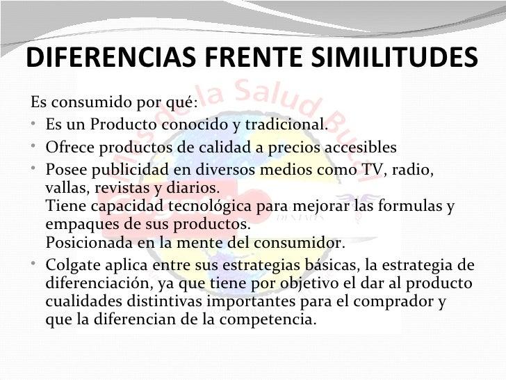 DIFERENCIAS FRENTE SIMILITUDESEs consumido por qué:• Es un Producto conocido y tradicional.• Ofrece productos de calidad a...