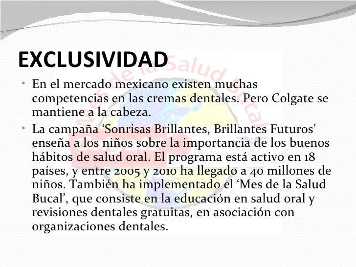 EXCLUSIVIDAD• En el mercado mexicano existen muchas  competencias en las cremas dentales. Pero Colgate se  mantiene a la c...