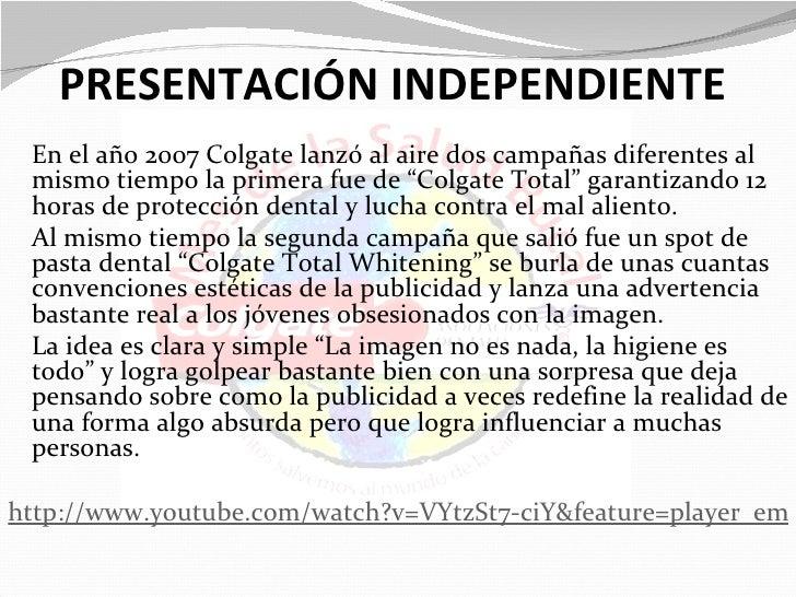 PRESENTACIÓN INDEPENDIENTE En el año 2007 Colgate lanzó al aire dos campañas diferentes al mismo tiempo la primera fue de ...