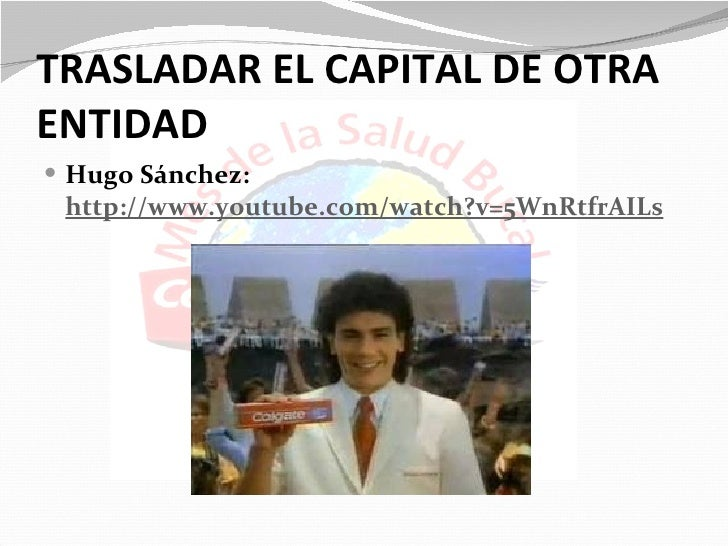 TRASLADAR EL CAPITAL DE OTRAENTIDAD Hugo Sánchez: http://www.youtube.com/watch?v=5WnRtfrAILs