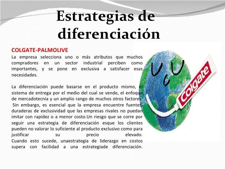 Estrategias de                     diferenciaciónCOLGATE-PALMOLIVELa empresa selecciona uno o más atributos que muchoscomp...