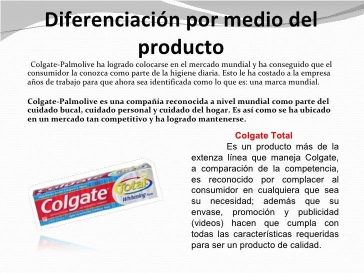 Diferenciación por medio del              producto Colgate-Palmolive ha logrado colocarse en el mercado mundial y ha conse...