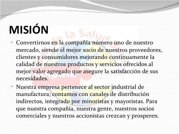 MISIÓN• Convertirnos en la compañía número uno de nuestro  mercado, siendo el mejor socio de nuestros proveedores,  client...