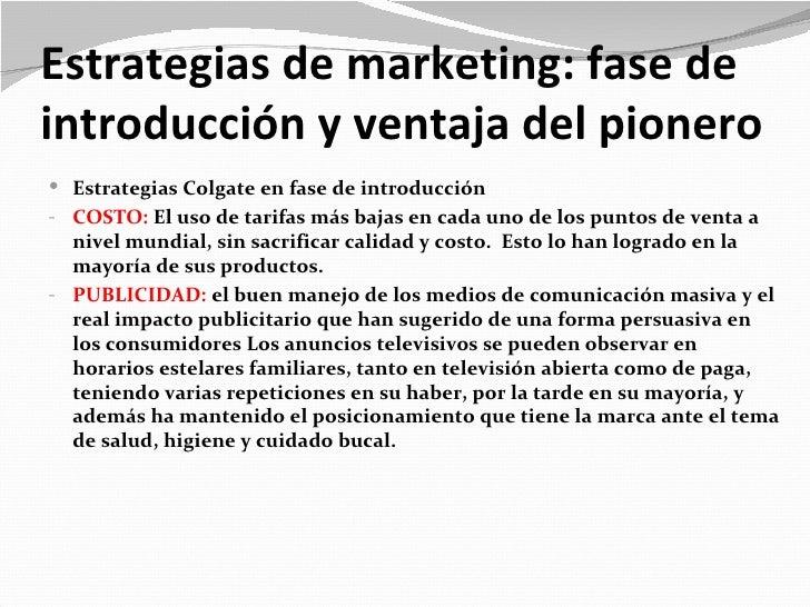 Estrategias de marketing: fase deintroducción y ventaja del pionero Estrategias Colgate en fase de introducción- COSTO: E...