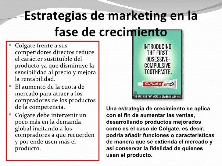 Estrategias de marketing en la          fase de crecimiento Colgate frente a sus  competidores directos reduce  el caráct...