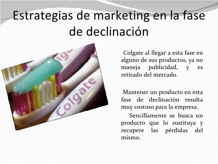 Estrategias de marketing en la fase          de declinación                    Colgate al llegar a esta fase en           ...