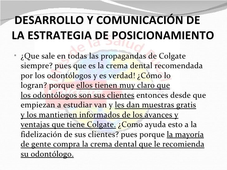 DESARROLLO Y COMUNICACIÓN DELA ESTRATEGIA DE POSICIONAMIENTO• ¿Que sale en todas las propagandas de Colgate siempre? pues ...