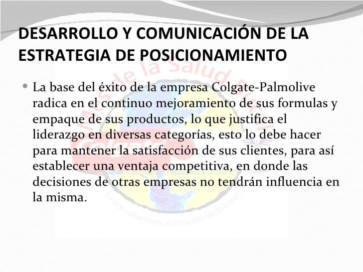 DESARROLLO Y COMUNICACIÓN DE LAESTRATEGIA DE POSICIONAMIENTO La base del éxito de la empresa Colgate-Palmolive radica en ...