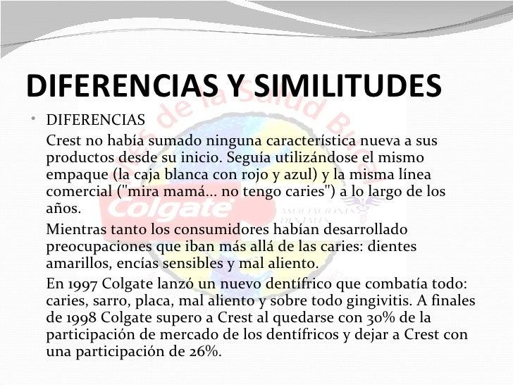 DIFERENCIAS Y SIMILITUDES• DIFERENCIAS Crest no había sumado ninguna característica nueva a sus productos desde su inicio....