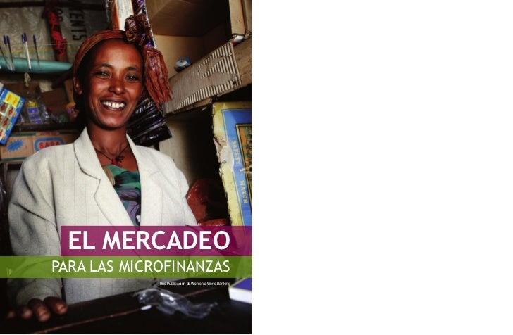 EL MERCADEOPARA LAS MICROFINANZAS             Una Publicación de Women´s World Banking