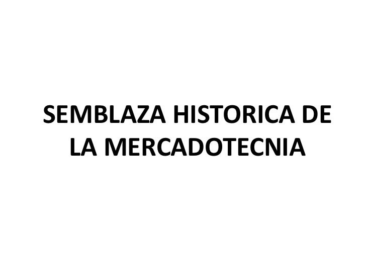 SEMBLAZA HISTORICA DE  LA MERCADOTECNIA