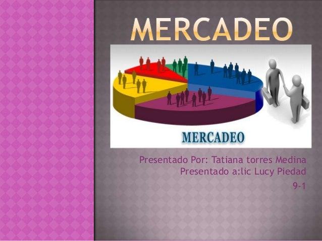 Presentado Por: Tatiana torres MedinaPresentado a:lic Lucy Piedad9-1