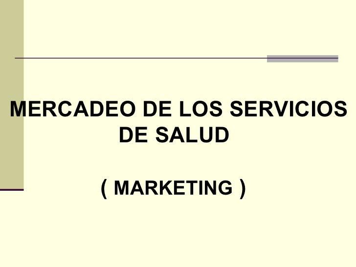 MERCADEO DE LOS SERVICIOS DE SALUD (  MARKETING  )