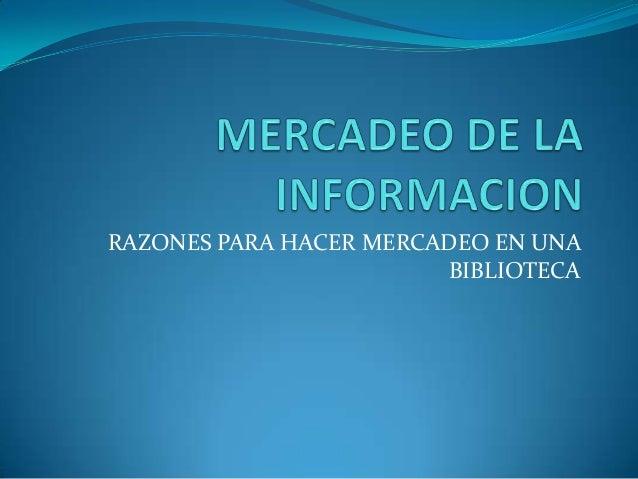 RAZONES PARA HACER MERCADEO EN UNA BIBLIOTECA