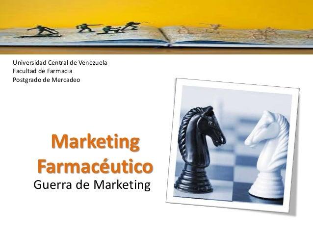 Universidad Central de VenezuelaFacultad de FarmaciaPostgrado de MercadeoMarketingFarmacéuticoGuerra de Marketing