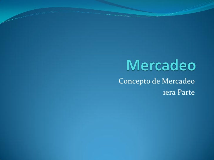 Concepto de Mercadeo            1era Parte