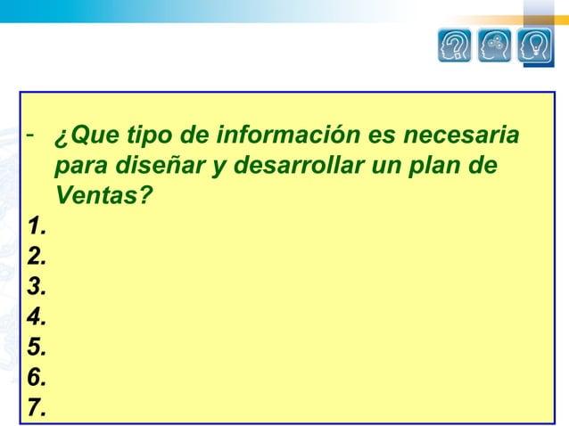 - ¿Que tipo de información es necesaria   para diseñar y desarrollar un plan de   Ventas?1.2.3.4.5.6.7.