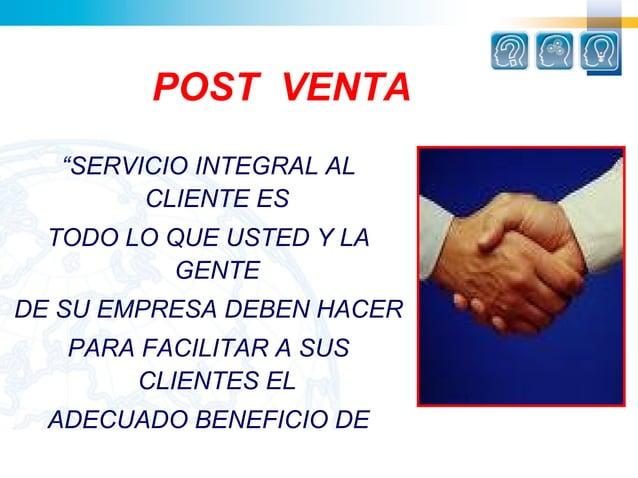 """POST VENTA   """"SERVICIO INTEGRAL AL         CLIENTE ES  TODO LO QUE USTED Y LA          GENTEDE SU EMPRESA DEBEN HACER   PA..."""