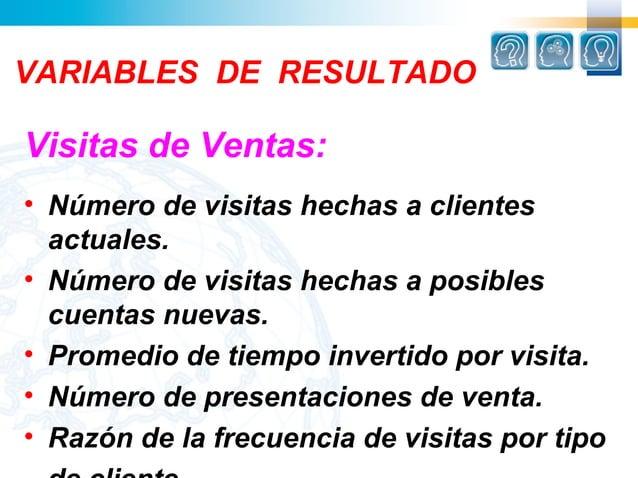 VARIABLES DE RESULTADOVisitas de Ventas:• Número de visitas hechas a clientes  actuales.• Número de visitas hechas a posib...