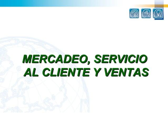 MERCADEO, SERVICIOAL CLIENTE Y VENTAS