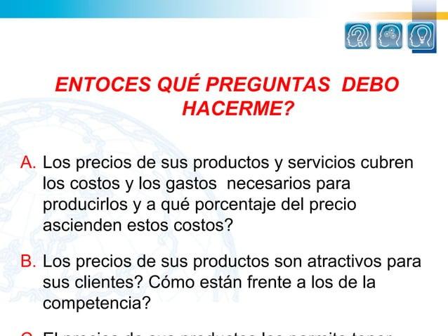 ENTOCES QUÉ PREGUNTAS DEBO              HACERME?A. Lospreciosdesusproductosyservicioscubren   loscostosylosgas...