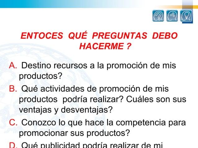ENTOCES QUÉ PREGUNTAS DEBO            HACERME ?A. Destinorecursosalapromocióndemis   productos?B. Quéactividades...