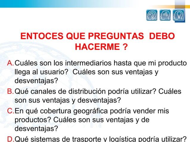 ENTOCES QUE PREGUNTAS DEBO             HACERME ?A.Cuálessonlosintermediarioshastaquemiproducto  llegaalusuario?...