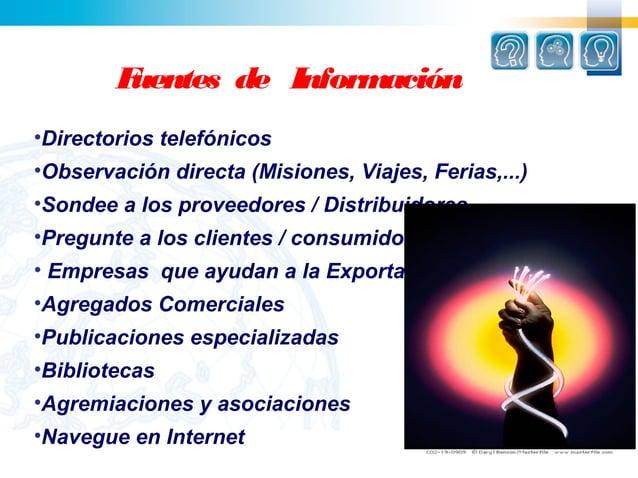 Fuentes de Información•Directorios telefónicos•Observación directa (Misiones, Viajes, Ferias,...)•Sondee a los proveedores...