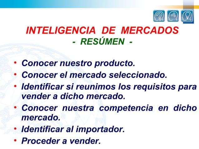 INTELIGENCIA DE MERCADOS              - RESÚMEN -• Conocer nuestro producto.• Conocer el mercado seleccionado.• Identifica...