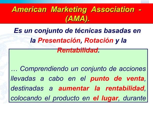 American Marketing Association -            (AMA). Es un conjunto de técnicas basadas en     la Presentación, Rotación y l...