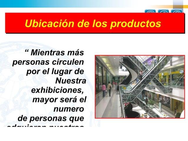"""Ubicación de los productos    """" Mientras más personas circulen     por el lugar de             Nuestra      exhibiciones,..."""