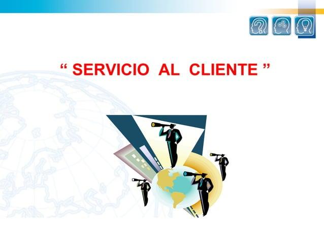 """"""" SERVICIO AL CLIENTE """""""