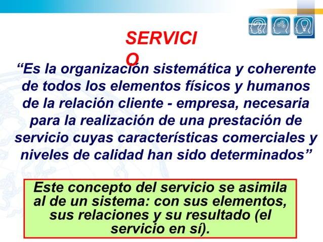 """SERVICI                O sistemática y coherente""""Es la organización de todos los elementos físicos y humanos de la relació..."""