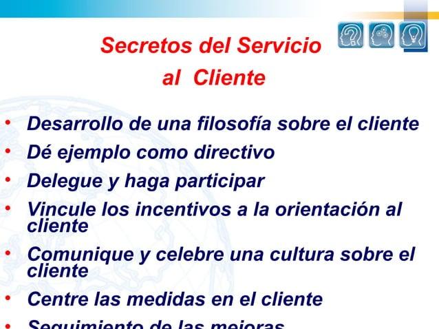 Secretos del Servicio               al Cliente• Desarrollo de una filosofía sobre el cliente• Dé ejemplo como directivo• D...