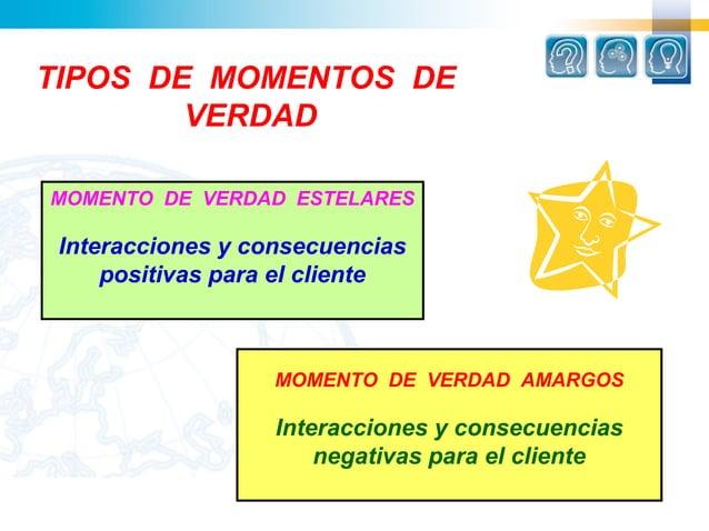 TIPOS DE MOMENTOS DE        VERDADMOMENTO DE VERDAD ESTELARES Interacciones y consecuencias     positivas para el cliente ...