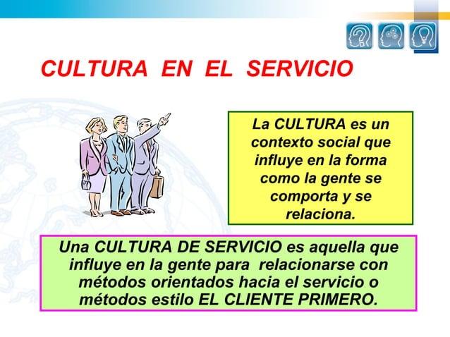 CULTURA EN EL SERVICIO                        La CULTURA es un                        contexto social que                 ...