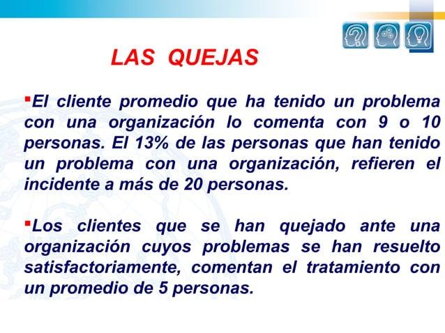 LAS QUEJASEl cliente promedio que ha tenido un problemacon una organización lo comenta con 9 o 10personas. El 13% de las ...