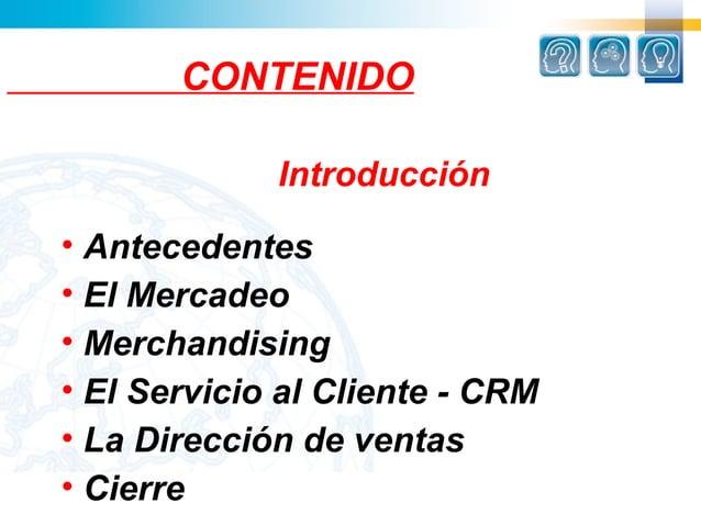 CONTENIDO             Introducción• Antecedentes• El Mercadeo• Merchandising• El Servicio al Cliente - CRM• La Dirección d...