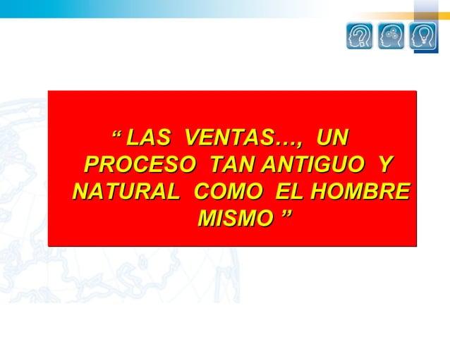 """"""" LAS VENTAS…, UN PROCESO TAN ANTIGUO YNATURAL COMO EL HOMBRE        MISMO """""""
