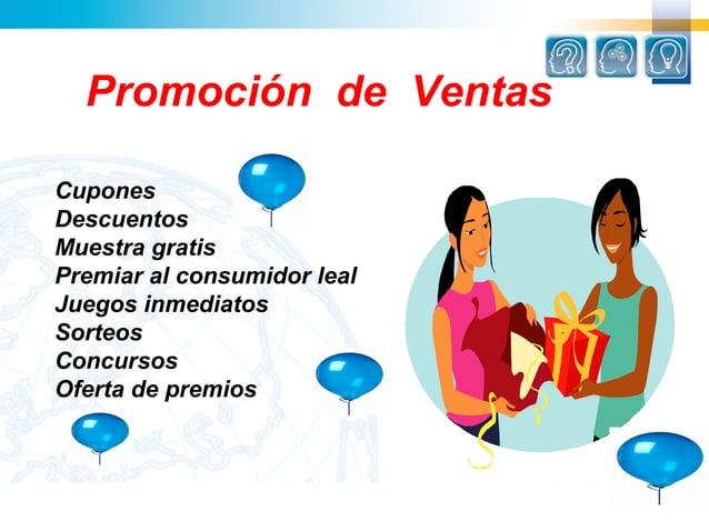Promoción de VentasCuponesDescuentosMuestra gratisPremiar al consumidor lealJuegos inmediatosSorteosConcursosOferta de pre...