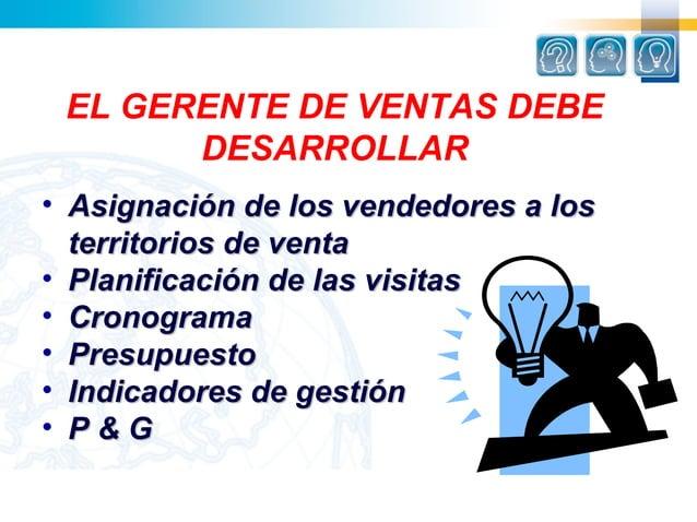 EL GERENTE DE VENTAS DEBE       DESARROLLAR• Asignación de los vendedores a los  territorios de venta• Planificación de la...