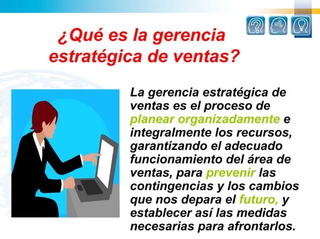 ¿Qué es la gerenciaestratégica de ventas?         La gerencia estratégica de         ventas es el proceso de         plane...