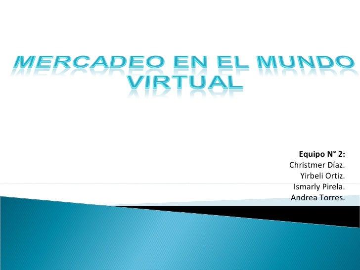 Equipo N° 2: Christmer Díaz. Yirbeli Ortiz. Ismarly Pirela. Andrea Torres. UNIVERSIDAD CENTRAL DE VENEZUELA ESPECIALIZACIO...