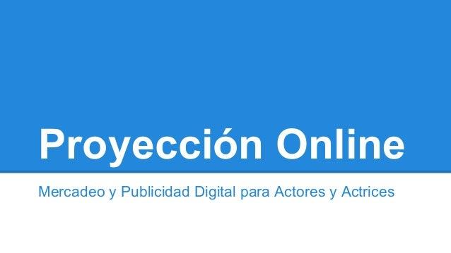 Proyección Online Mercadeo y Publicidad Digital para Actores y Actrices