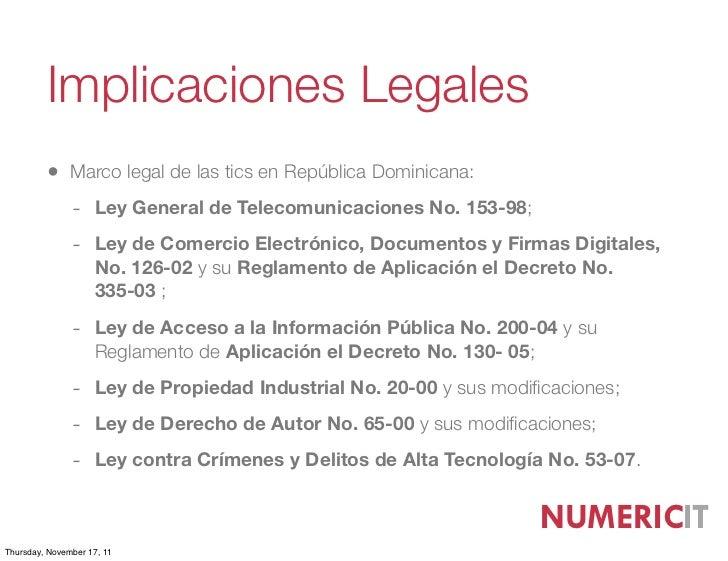 Implicaciones Legales         • Marco legal de las tics en República Dominicana:               - Ley General de Telecomuni...