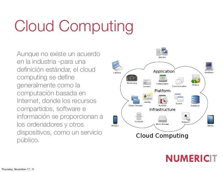 Cloud Computing           Aunque no existe un acuerdo           en la industria -para una           definición estándar, el...