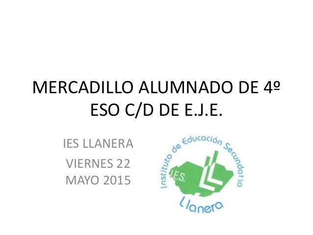MERCADILLO ALUMNADO DE 4º ESO C/D DE E.J.E. IES LLANERA VIERNES 22 MAYO 2015