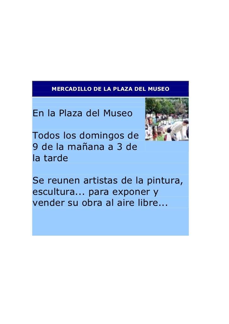 MERCADILLO DE LA PLAZA DEL MUSEOEn la Plaza del MuseoTodos los domingos de9 de la mañana a 3 dela tardeSe reunen artistas ...